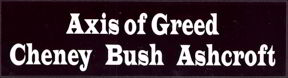 #PL221 - Axis of Greed Bush Protest Bumper Sticker